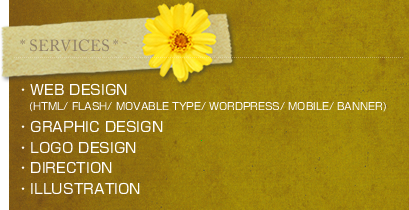 SERVICES WEB DESIGN(HTML/FLASH/MOVABLE TYPE/WORDPRESS/MOBILE/BANNER) GRAPHIC DESIGN ROGOTYPE DESIGN DIRECTION ILLUSTRATION